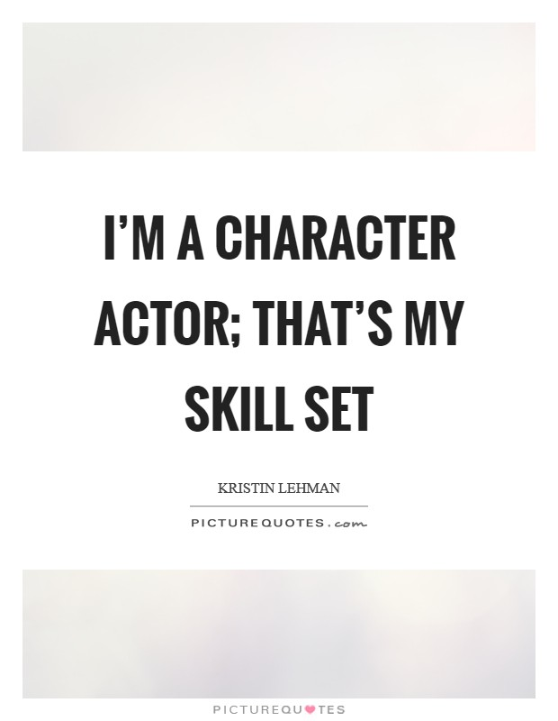 im a character actor thats my skill set quote 1